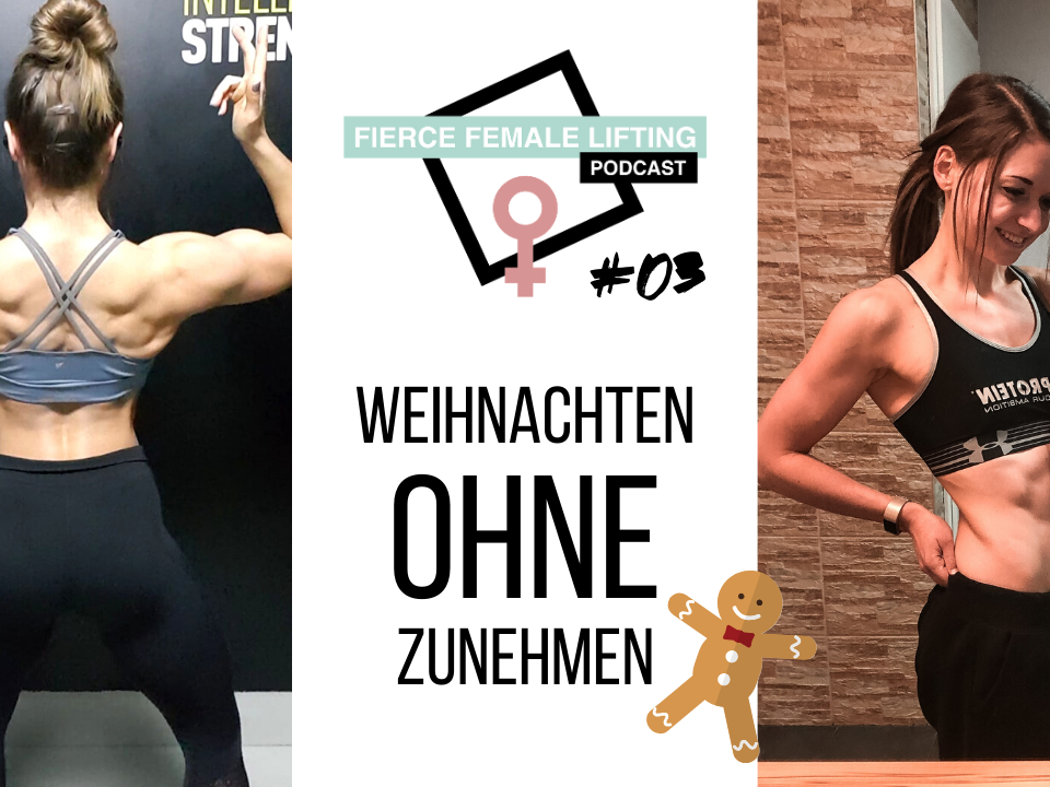 Fierce Female Lifting Podcast Episode 03 - Weihnachten nicht Zunehmen