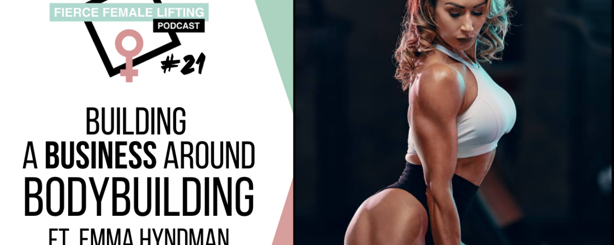 Fierce Female Lifting Podcast Episode 21 - Emma Hyndman