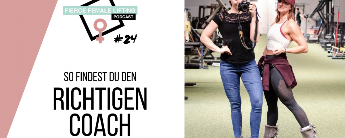 Fierce Female Lifting Podcast Episode 24 - So findest du den richtigen Coach